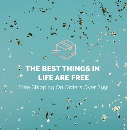 THE BEST THINGS IN LIFE ARE FREE Free Shipping On Orders Over $49!